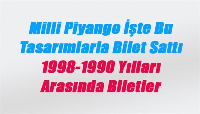 Milli Piyango İşte Bu Tasarımlarla Bilet Sattı 1998-1990 Yılları Arasında Biletler