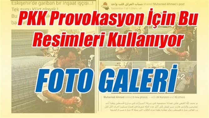 PKK Provokasyon İçin Bu Resimleri Kullanıyor