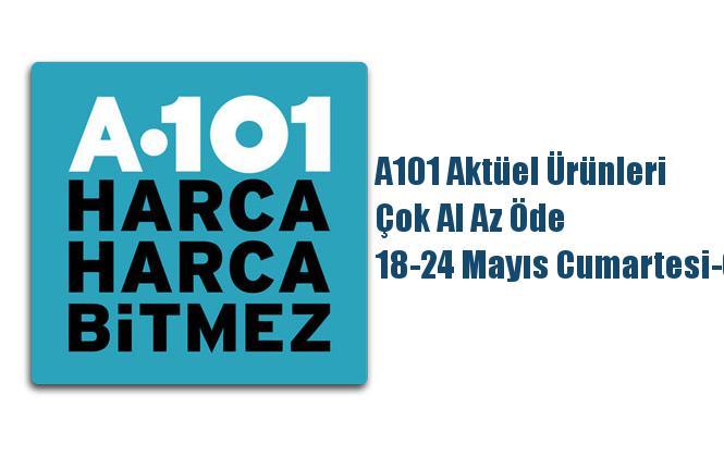 A101 Aktüel Ürünleri, Çok Al Az Öde 18-24 Mayıs Cumartesi-Cuma