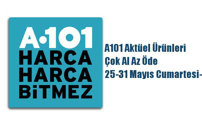 A101 Aktüel Ürünleri, Çok Al Az Öde 25-31 Mayıs Cumartesi-Cuma