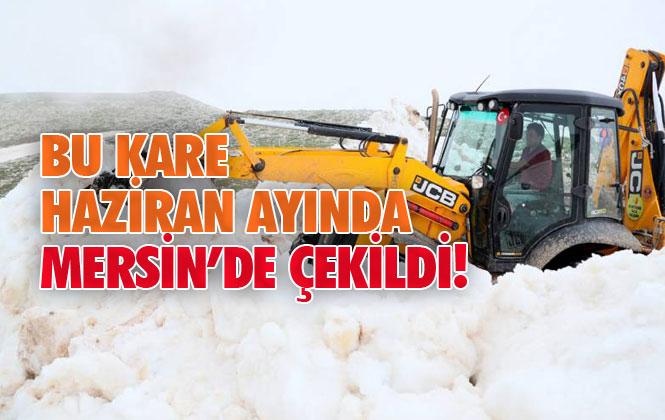 Mersin'de Haziran'ın Ortasında Kar Mücadelesi