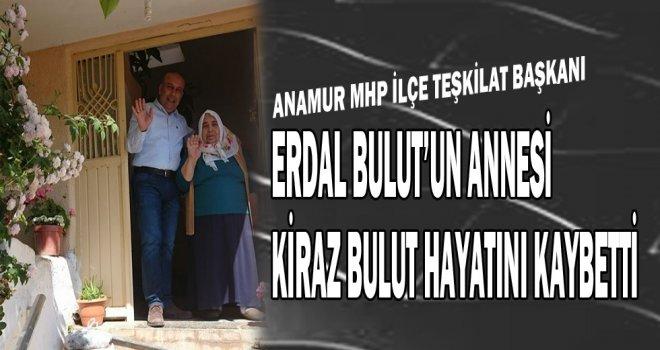 Anamur MHP İlçe Başkanın Annesi Kiraz Bulut Hayatını Kaybetti