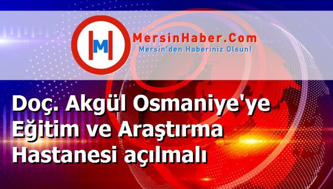 Doç Akgül Osmaniyeye Eğitim Ve Araştırma Hastanesi Açılmalı