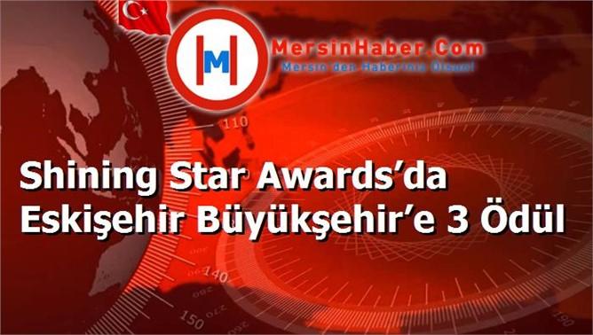Shining Star Awards'da Eskişehir Büyükşehir'e 3 Ödül
