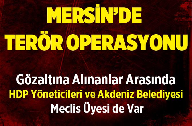 Mersin'de Operasyon  Akdeniz Belediye Meclis Üyesi Gözaltında