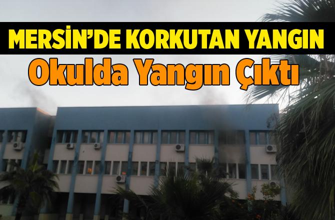 Mersin Evliya Çelebi Lisesinde Yangın