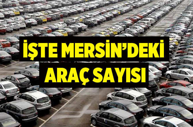 İşte Mersin'deki son araç sayısı