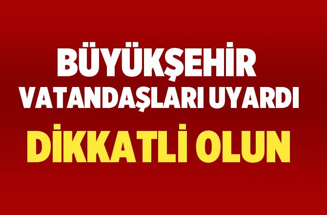 Mersin Büyükşehir Belediyesinden Vatandaşlara Önemli Uyarı