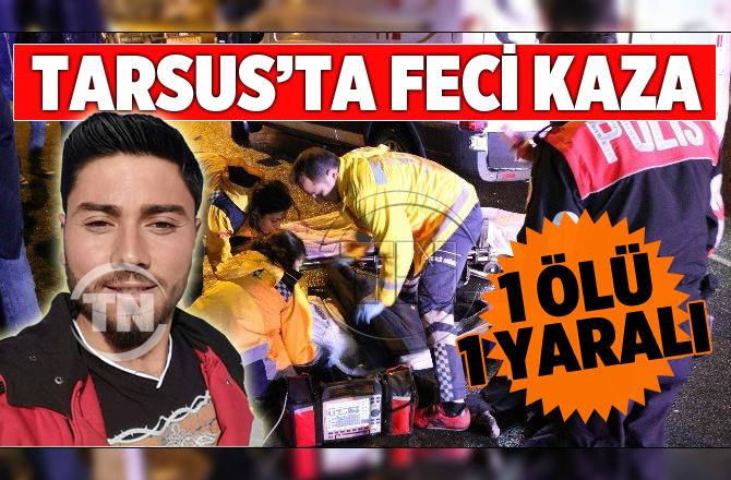 Tarsus'taki Feci Kazada Bir Kişi Hayatını Kaybetti