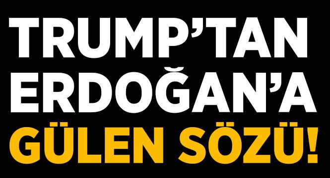 Trump'dan Erdoğan'a Gülen Sözü