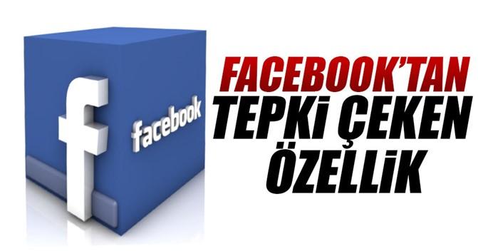 Facebook'tan tepki çeken özellik!