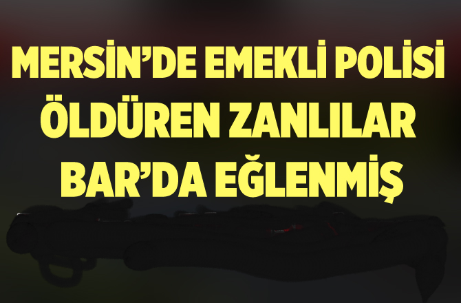 Mersin'de Emekli Polisin Katil Zanlıları Yakalandı