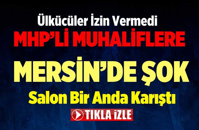 Ümit Özdağ'a ve Yusuf Halaçoğlu'na Mersin'de Şok
