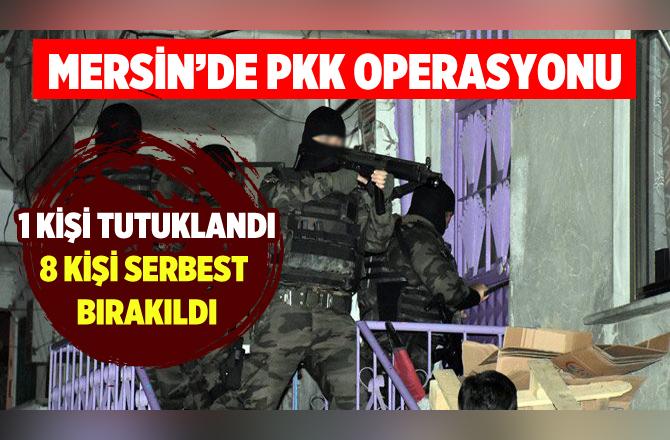 Tarsus'ta PKK Operasyonunda 8 Kişi Serbest Bırakıldı