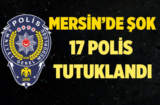 Mersin'de By Lock Operasyonunda 17 Polis Tutuklandı