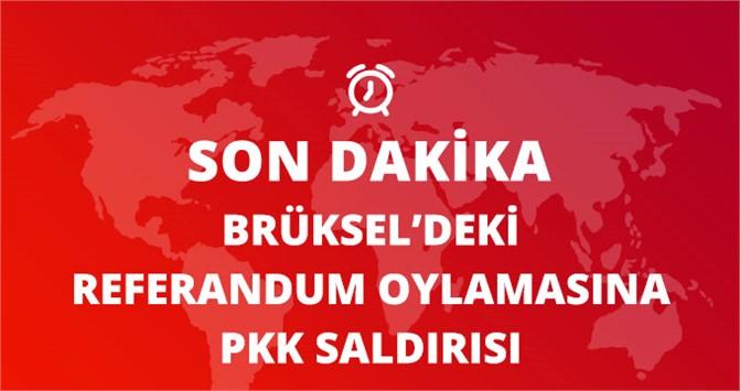Brüksel Konsolosluğu'ndaki Referandum Oylamasına PKK Saldırısı