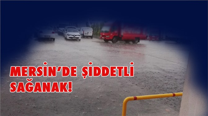 31 Mart 2017 Cuma Günü Mersin'de Etkili Sağanak Yağış!