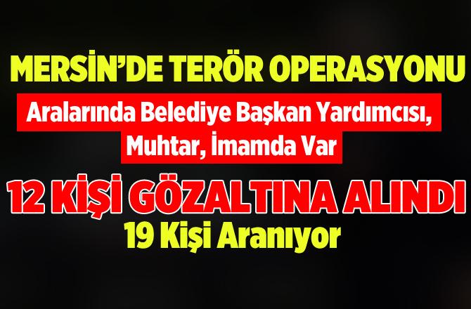 Mersin'de Terör Örgütü PKK Operasyonu