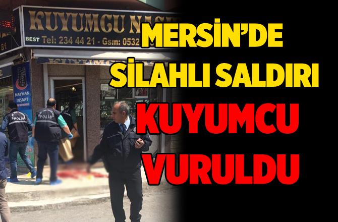Mersin'de Kuyumcuya Silahlı Saldırı
