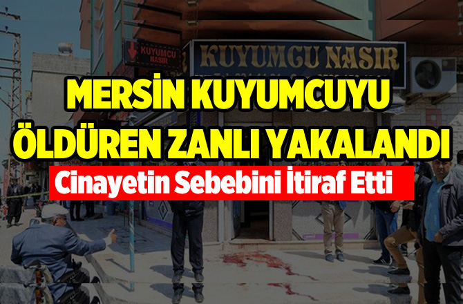 Mersin'de Kuyumcuyu Öldüren Zanlı Yakalandı