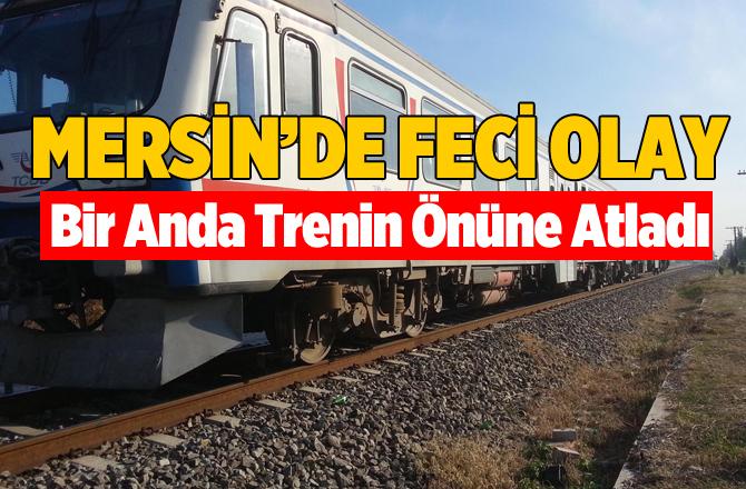 Mersin'de Bir Kişi Trenin Önüne Atlayarak İntihar Etti