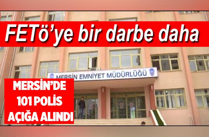 Mersin'de 101 Polis Açığa Alındı