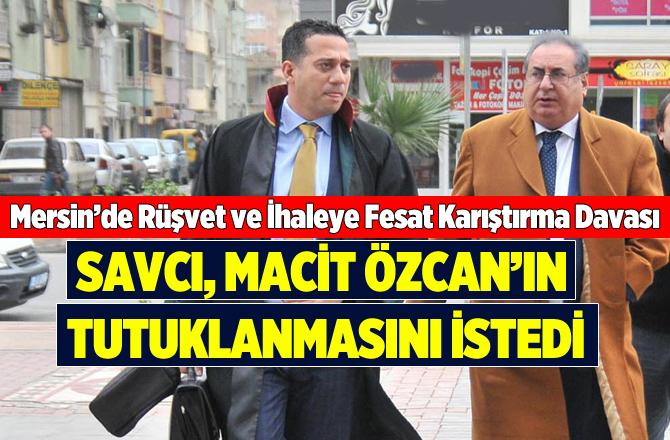 Mersin'de Macit Özcan'ın Yargılandığı Dava Devam Etti