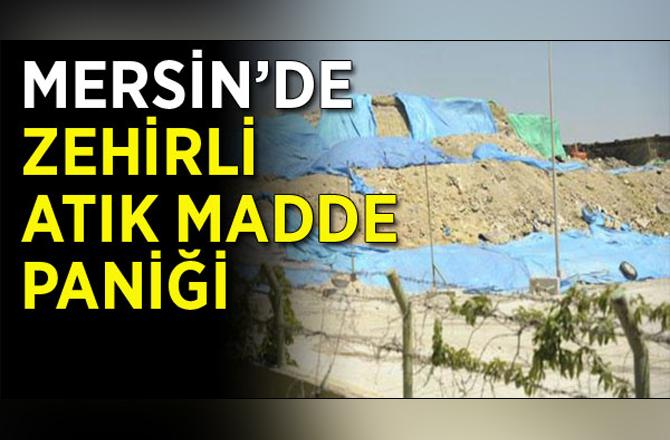 Mersin'de zehirli atık madde paniği