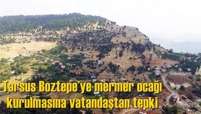 Tarsus Boztepe'ye mermer ocağı kurulmasına vatandaştan tepki