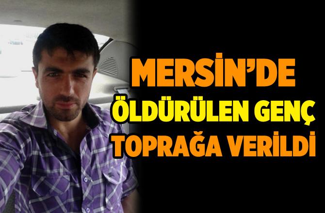 Mersin'de Suriyeliler Tarafından Öldürülen Genç Toprağa Verildi