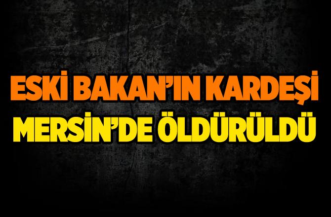 Eski Bakanın Kardeşi, Tarsus'ta Bıçaklı Kavgada Öldürüldü