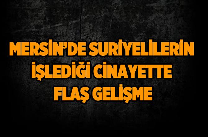 Mersin'deki Cinayette 5 Suriyeli Tutuklandı