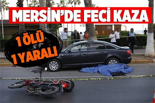 Mersin'de Feci Kaza, Motosiklet Yayaya Çarptı: 1 Ölü, 1 Yaralı