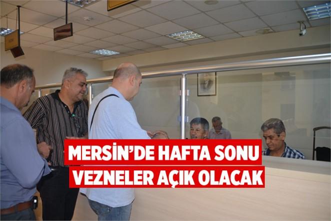Mersin'de Vezneler Bu Hafta Sonu Açık