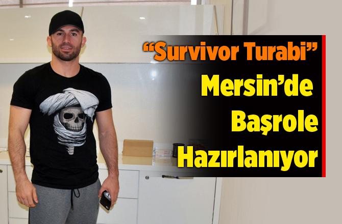 Survivor Turabi Mersin'de