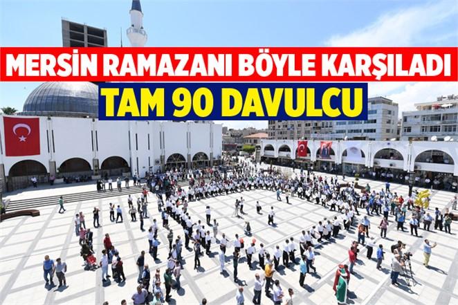 Mersin Ramazan Ayını 90 Davulcuyla Karşıladı