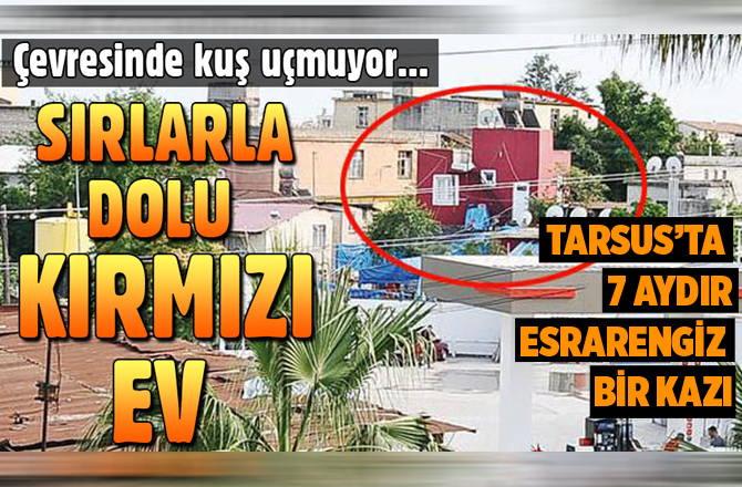 Tarsus'taki 7 Aydır Kazı Yapılan Kırmızı Evin Sırrı