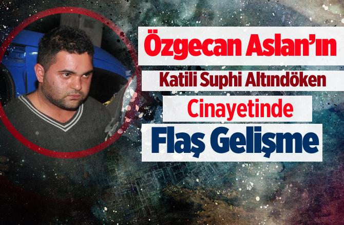 Özgecan'ın katili Suphi Altındöken'in katil zanlısına müebbet istendi