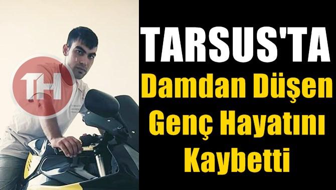 Tarsus'ta Damdam Düşen İsmail Çatal İsimli Genç Hayatını Kaybetti