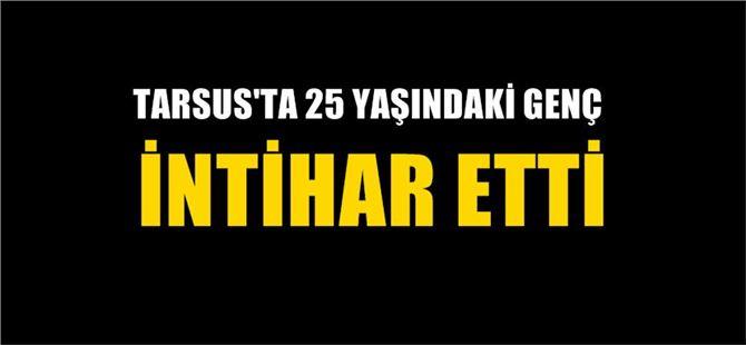 Tarsus'ta İntihar Olayı, 25 Yaşındaki Genç İntihar Etti
