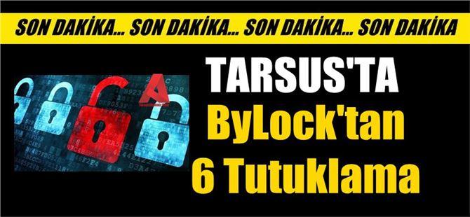 ByLock Tutuklama Kararı, Mersin'de 6 Kişi Tutuklandı