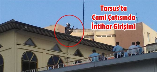Tarsus'ta cami çatısında intihar girişimi