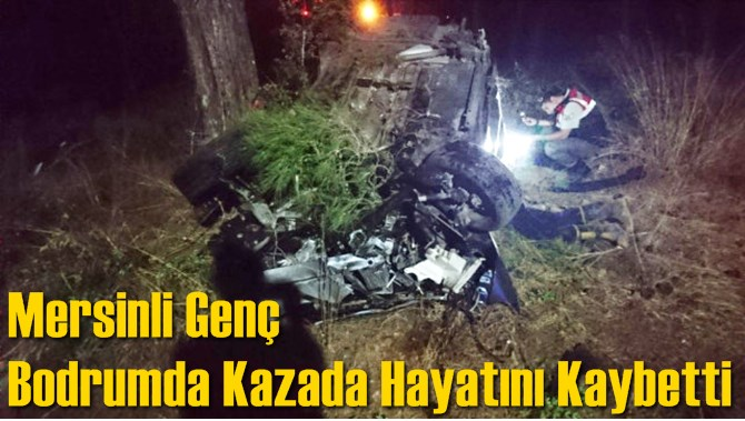 Mersinli Genç Bodrum'da Kazada Hayatını Kaybetti