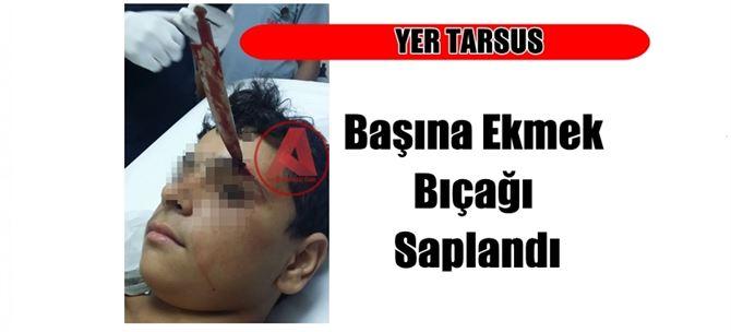 Mersin'de İnanılmaz Olay, Başına Ekmek Bıçağı Saplandı