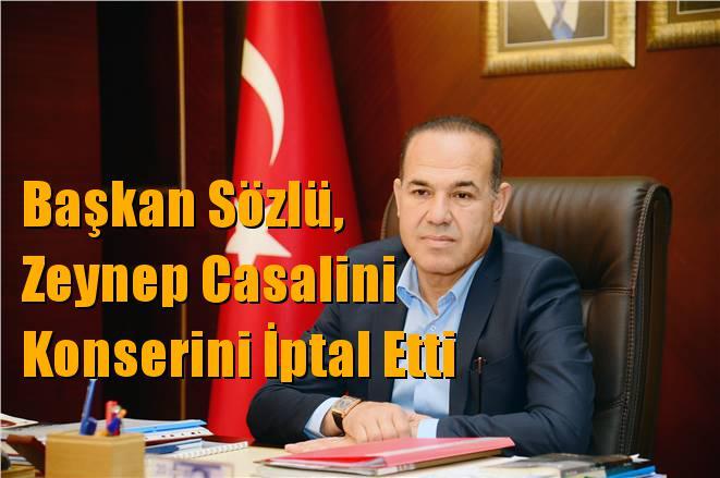 Başkan Sözlü, Zeynep Casalini Konserini İptal Etti