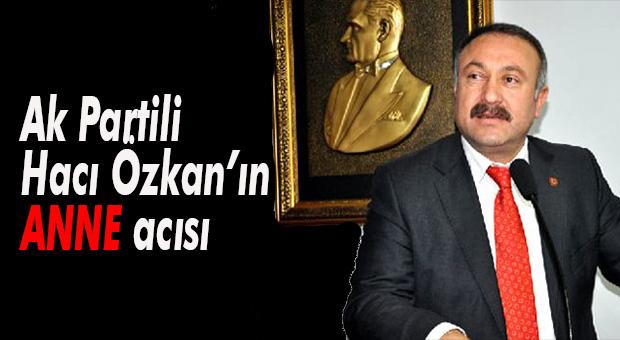 AK Parti Mersin Milletvekili Hacı Özkan'ın Annesi Vefat Etti