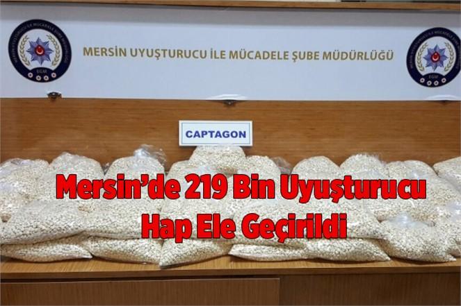 Mersin'de 219 Bin Uyuşturucu Hap Ele Geçirildi