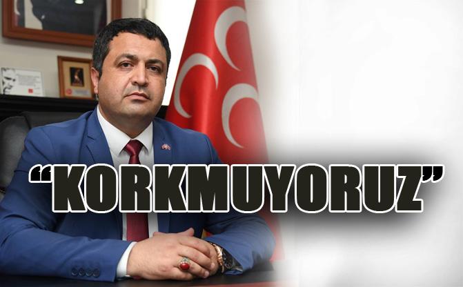 """MHP Mersin İl Başkanı Gölgeli: """"Korkmuyoruz"""""""