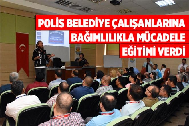 Polisten Belediye Çalışanlarına Uyuşturucuyla Mücadele Eğitimi