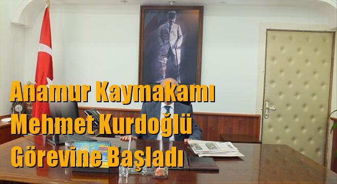 Anamur Kaymakamı Mehmet Kurdoğlu Görevine Başladı